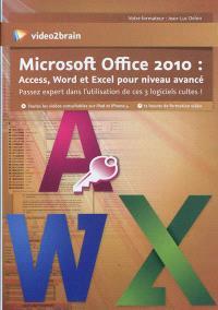 Microsoft Office 2010 : Access, Word et Excel pour niveau avancé : passez expert dans l'utilisation de ces 3 logiciels cultes !