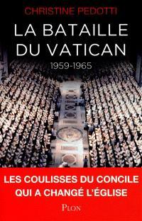 La bataille du Vatican : 1959-1965 : les coulisses du Concile qui a changé l'Eglise