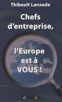 Chefs d'entreprise, l'Europe est à vous !