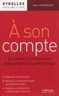 A son compte : de salarié à entrepreneur indépendant, le guide pratique