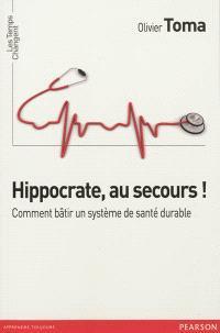 Hippocrate, au secours ! : comment bâtir un système de santé durable