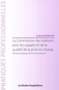 La Commission des relations avec les usagers et de la qualité de la prise en charge : manuel pratique de fonctionnement