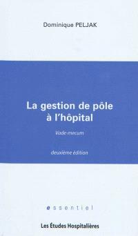 La gestion de pôle à l'hôpital : vade-mecum : après publication de la loi HPST du 21 juillet 2009 et de ses textes d'application de juin 2010
