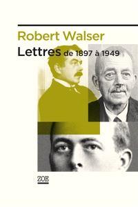 Lettres de 1897 à 1949. Suivi de Robert Walzer et sa fringale épistolaire