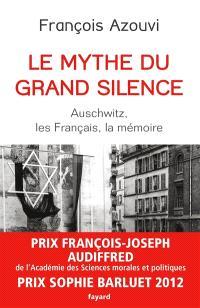 Le mythe du grand silence : Auschwitz, les Français, la mémoire
