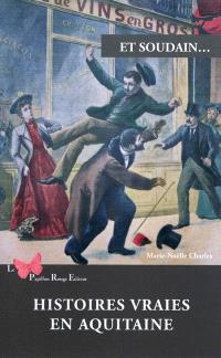 Et soudain... : histoires vraies en Aquitaine