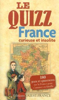 Le quizz : France curieuse et insolite : 380 jeux et questions sur la France pour s'amuser en famille