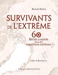 Survivants de l'extrême : 60 récits de survie dans des conditions extrêmes