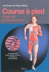Course à pied : anatomie et mouvements : un guide illustré pour accroître sa force, sa vitesse et son endurance