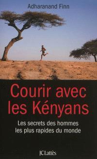 Courir avec les Kényans : les secrets des hommes les plus rapides du monde