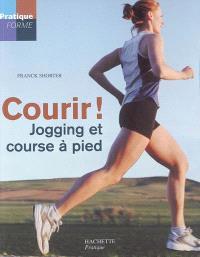 Courir ! : jogging et course à pied