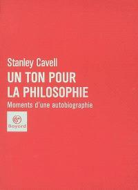Un ton pour la philosophie : moments d'une autobiographie