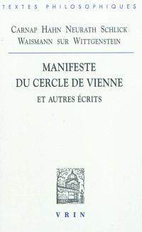 Manifeste du Cercle de Vienne et autres écrits : Carnap, Hahn, Neurath, Schlick, Waismann sur Wittgenstein