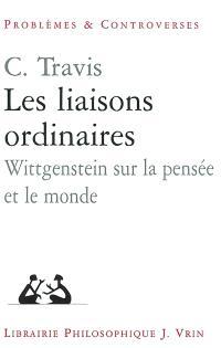 Les liaisons ordinaires : Wittgenstein sur la pensée et le monde : leçons au Collège de France, juin 2002