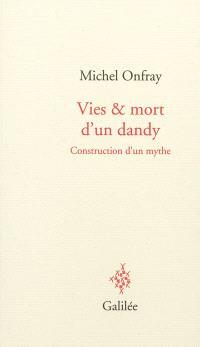 Vies & mort d'un dandy : construction d'un mythe