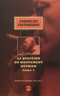 Ecrits politiques : 1945-1997, Volume 1, La question du mouvement ouvrier. Volume 1