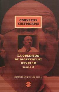 Ecrits politiques : 1945-1997, Volume 2, La question du mouvement ouvrier. Volume 2