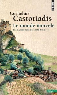 Les carrefours du labyrinthe. Volume 3, Le monde morcelé