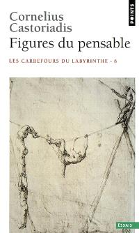 Les carrefours du labyrinthe. Volume 6, Figures du pensable