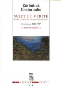 La création humaine. Volume 1, Sujet et vérité dans le monde social-historique : séminaires 1986-1987