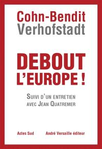 Debout l'Europe ! : manifeste pour une révolution postnationale en Europe; Suivi de Débat pour une révolution postnationale en Europe : entretien avec J. Quatremer