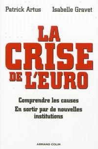 La crise de l'euro : comprendre les causes, en sortir par de nouvelles institutions