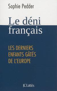 Le déni français : les derniers enfants gâtés de l'Europe