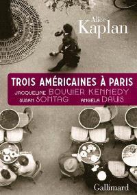 Trois Américaines à Paris : Jacqueline Bouvier Kennedy, Susan Sontag, Angela Davis