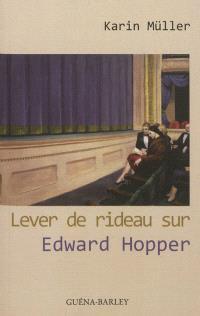 Lever de rideau sur Edward Hopper : roman d'une vie