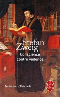 Conscience contre violence ou Castellion contre Calvin
