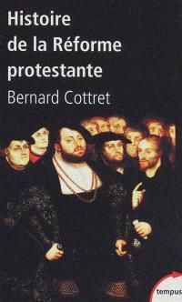 Histoire de la Réforme protestante : Luther, Calvin, Wesley, XVIe-XVIIIe siècle