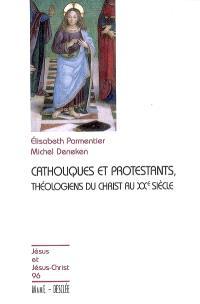 Catholiques et protestants, théologiens du Christ au XXe siècle