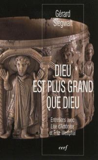 Dieu est plus grand que Dieu : réflexion théologique et expérience spirituelle : entretiens avec Lise d'Amboise et Fritz Westphal