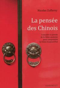 La pensée des Chinois : connaître la pensée de la Chine ancienne pour comprendre la Chine d'aujourd'hui