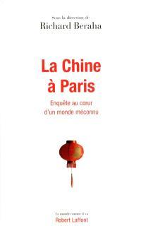 La Chine à Paris : enquête au coeur d'un monde méconnu
