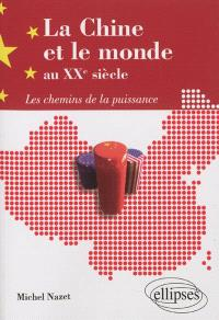 La Chine et le monde au XXe siècle : les chemins de la puissance