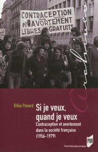 Si je veux, quand je veux : contraception et avortement dans la société française, 1956-1979