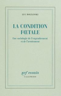 La condition foetale : une sociologie de l'engendrement et de l'avortement