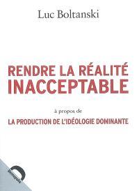 Rendre la réalité inacceptable : à propos de La production de l'idéologie dominante