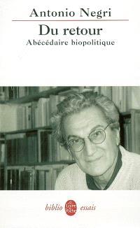 Du retour : abécédaire biopolitique : entretiens avec Anne Dufourmantelle