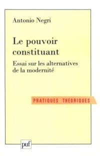 Le pouvoir constituant : essai sur les alternatives de la modernité