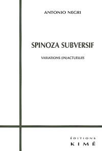 Spinoza subversif : variations (in)actuelles