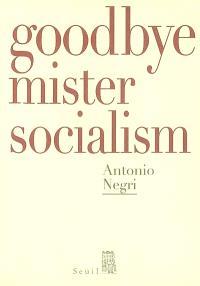 Goodbye mister socialism : entretiens