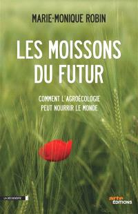 Les moissons du futur : comment l'agroécologie peut nourrir le monde