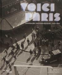 Voici Paris : modernités photographiques, 1920-1950 : exposition, Paris, Centre national d'art et de culture Georges Pompidou, du 17 octobre 2012 au 14 janvier 2013