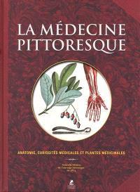 La médecine pittoresque : anatomie, curiosités médicales et plantes médicinales