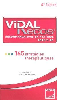 Vidal Recos, recommandations en pratique 2012 : 165 stratégies thérapeutiques
