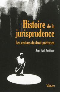 Histoire de la jurisprudence : les avatars du droit prétorien