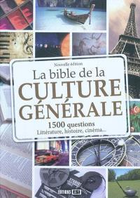 La bible de la culture générale : 1.500 questions pour toute la famille : énigmes, cinéma, stars, littérature, histoire, sport...