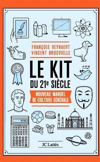 Le kit du 21e siècle : nouveau manuel de culture générale